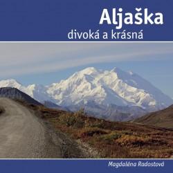 M. Radostová - ALJAŠKA, DIVOKÁ A KRÁSNÁ